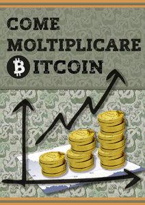 Come Moltiplicare Bitcoin